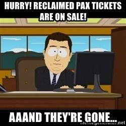 and they're gone - Hurry! Reclaimed PAX Tickets are on sale! Aaand they're gone...