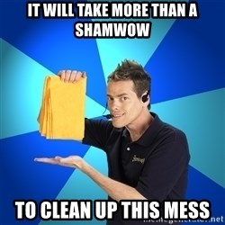 Shamwow Guy - It will take more than a shamwow To clean up this mess