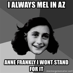 Anne Frank Lol - I always mel in az anne frankly i wont stand for it