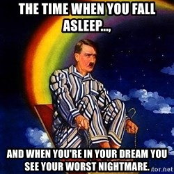 Bed Time Hitler - The time when you fall asleep..., And when you're in your dream you see your worst nightmare.