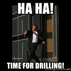 HaHa! Time for X ! - Ha Ha! Time for Drilling!