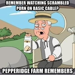Family Guy Pepperidge Farm - Remember watching scrambled porn on basic cable? pepperidge farm remembers