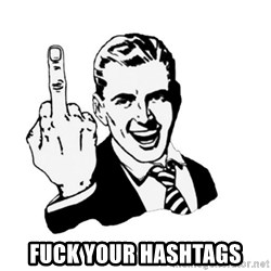 middle finger -  Fuck your hashtags