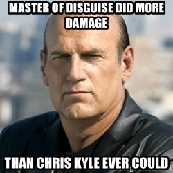 Jesse Ventura - Master of Disguise did more damage than Chris Kyle ever could