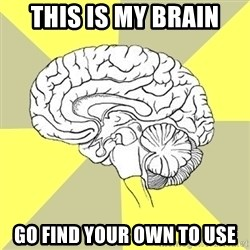 Traitor Brain - This is my Brain Go find your own to use