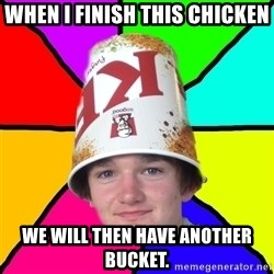Bad Braydon - WHEN I FINISH THIS CHICKEN WE WILL THEN HAVE ANOTHER BUCKET.