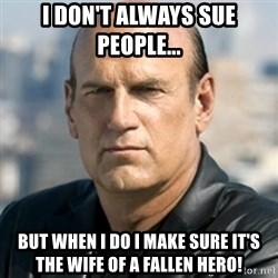 Jesse Ventura - I don't always sue people... But when I do I make sure it's the wife of a fallen hero!