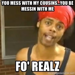 Antoine Dodson - You mess with my cousins...you be messin with me Fo' Realz