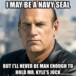 Jesse Ventura - I may be a navy seal but I'll never be man enough to hold Mr. Kyle's jock