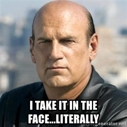 Jesse Ventura -  i take it in the face...literally