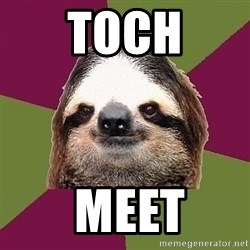 Just-Lazy-Sloth - TOCH  MEET