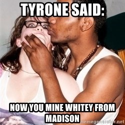 Scared White Girl - Tyrone said: Now you mine whitey from Madison