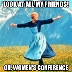 look at all these things - Look at all my friends! Oh, Women's Conference