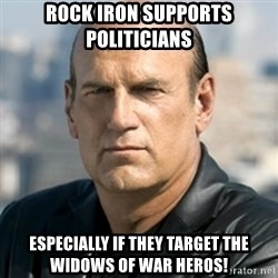 Jesse Ventura - Rock Iron supports politicians Especially if they target the widows of war heros!