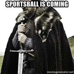 Sean Bean Game Of Thrones - Sportsball is coming