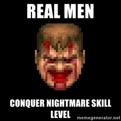 Bloody Doom Guy - Real men Conquer nightmare skill level