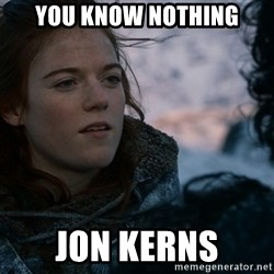 Ygritte knows more than you - You know nothing Jon Kerns