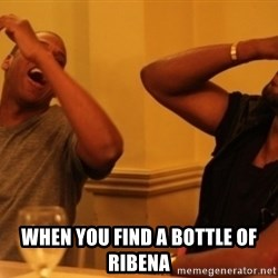 Kanye and Jay -  When you find a bottle of Ribena