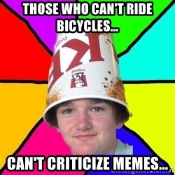 Bad Braydon - Those who can't ride bicycles... Can't criticize memes...