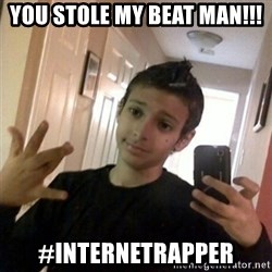 Thug life guy - YOU STOLE MY BEAT MAN!!! #internetrapper