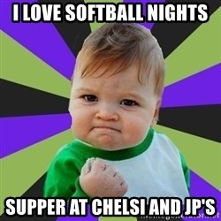 Victory baby meme - I love softball nights Supper at Chelsi and JP's