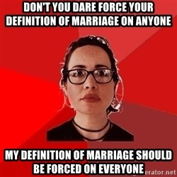 Liberal Douche Garofalo - don't you dare force your definition of marriage on anyone my definition of marriage should be forced on everyone