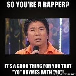 "Willie Revillame me - So you're a rapper? It's a good thing for you that ""Yo"" rhymes with ""Yo""!"