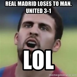 LOL PIQUE - Real Madrid loses to Man. United 3-1 LOL