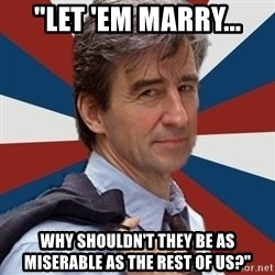 "Jack McCoy - ""Let 'em marry... Why shouldn't they be as miserable as the rest of us?"""