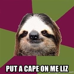 Just-Lazy-Sloth -  Put a cape on me Liz