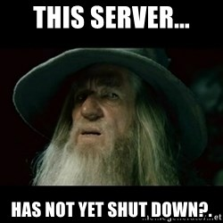no memory gandalf - This server... Has not yet shut down?.