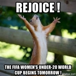 Praising Squirrel - Rejoice ! The FIFA Women's Under-20 World Cup begins tomorrow !