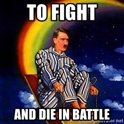 Bed Time Hitler - to fight and die in battle