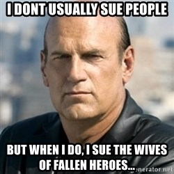 Jesse Ventura - I dont usually sue people but when I do, I sue the wives of fallen heroes...