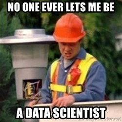 No One Ever Pays Me in Gum - no one ever lets me be a data scientist