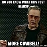 More Cowbell - Do you know what this post needs?   MORE COWBELL!