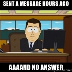 and they're gone - Sent a message hours ago aaaand no answer
