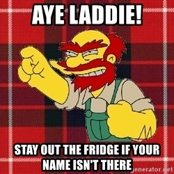 Angry Scotsman - aye laddie! stay out the fridge if your name isn't there