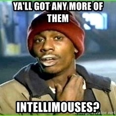 Ya'll got any more of them - Ya'll got any more of them Intellimouses?