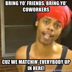 Antoine Dodson - Bring yo' Friends, Bring Yo' Coworkers Cuz we matchin' everybody up in here!