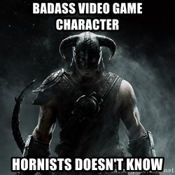 Scumbag Dovahkiin - Badass video game character Hornists doesn't know