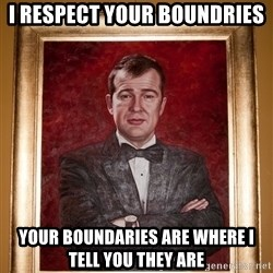 Douchey Dom - I respect your boundries Your boundaries are where I tell you they are