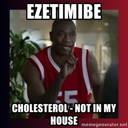 Dikembe Mutombo - ezetimibe cholesterol - not in my house
