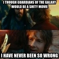 Never Have I Been So Wrong - I THOUGH GUARDIANS OF THE GALAXY WOULD BE A SHITY MOVIE I HAVE NEVER BEEN SO WRONG