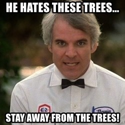 Steve Martin The Jerk - He hates these trees... Stay away from the trees!