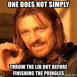 One Does Not Simply - one does not simply throw the lid out before finishing the pringles