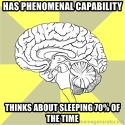 Traitor Brain - has phenomenal capability thinks about sleeping 70% of the time