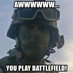 Aghast Soldier Guy - Awwwwww... you play battlefield!