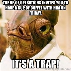 Its A Trap - The VP of Operations invites you to have a cup of coffee with him on Friday. It's a trap!