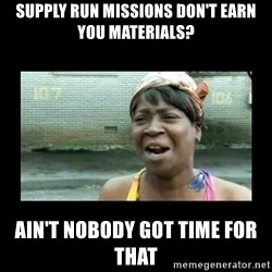 Nobody ain´t got time for that - Supply Run missions don't earn you materials? Ain't nobody got time for that